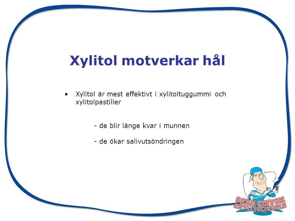 Xylitol motverkar hål • Xylitol är mest effektivt i xylitoltuggummi och xylitolpastiller. - de blir länge kvar i munnen.