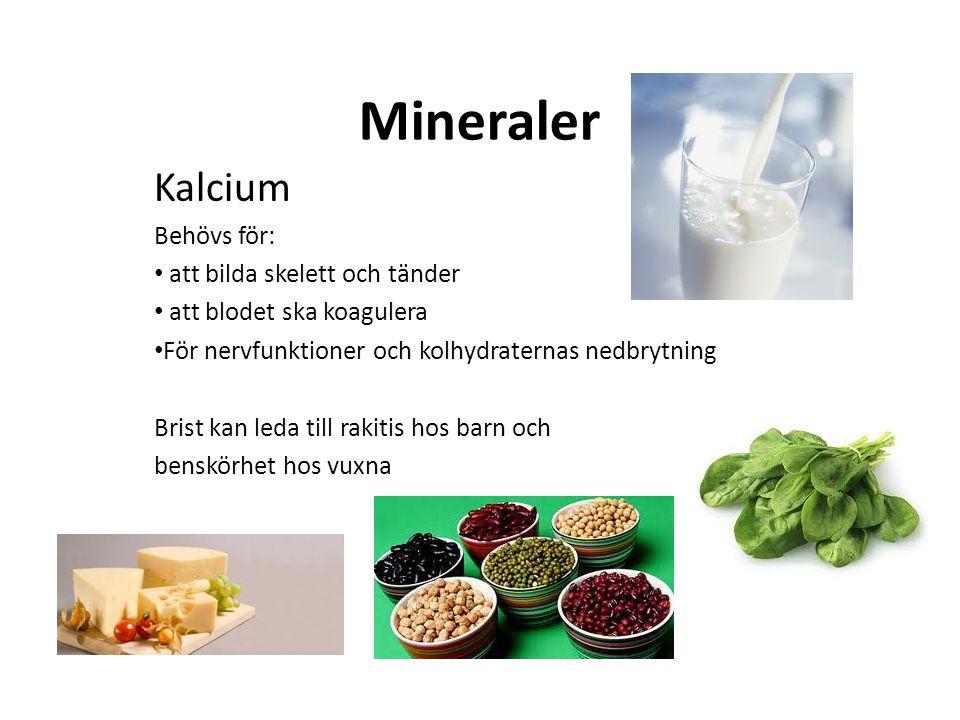 Mineraler Kalcium Behövs för: att bilda skelett och tänder
