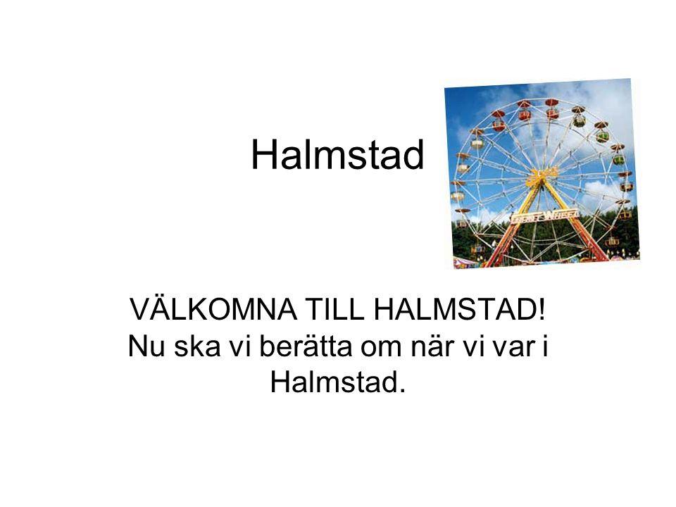 VÄLKOMNA TILL HALMSTAD! Nu ska vi berätta om när vi var i Halmstad.