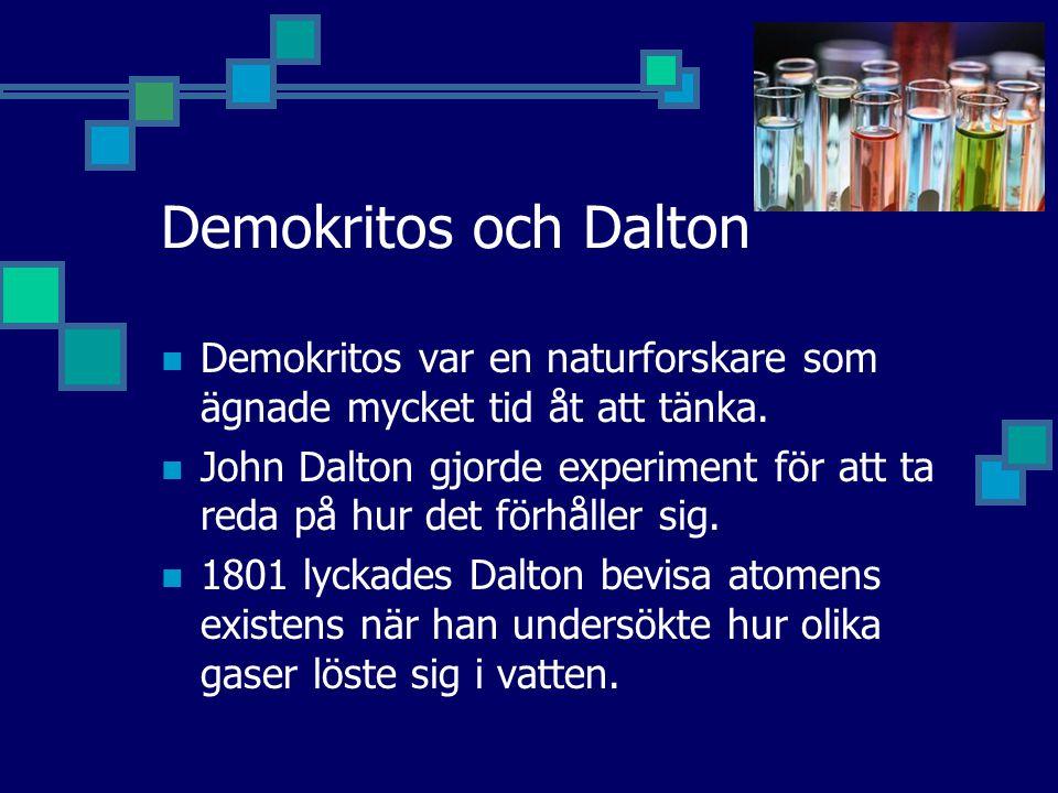 Demokritos och Dalton Demokritos var en naturforskare som ägnade mycket tid åt att tänka.