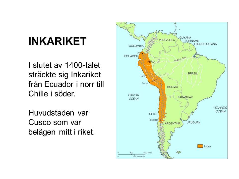INKARIKET I slutet av 1400-talet sträckte sig Inkariket från Ecuador i norr till Chille i söder.
