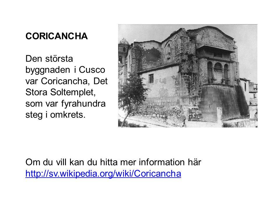 CORICANCHA Den största byggnaden i Cusco var Coricancha, Det Stora Soltemplet, som var fyrahundra steg i omkrets.