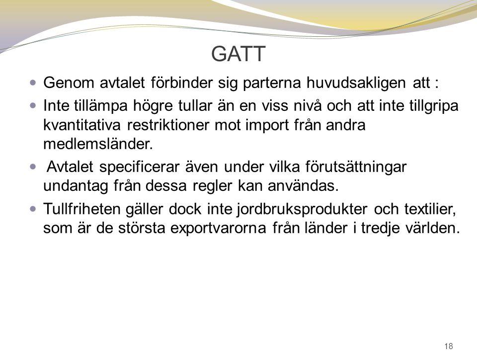 GATT Genom avtalet förbinder sig parterna huvudsakligen att :
