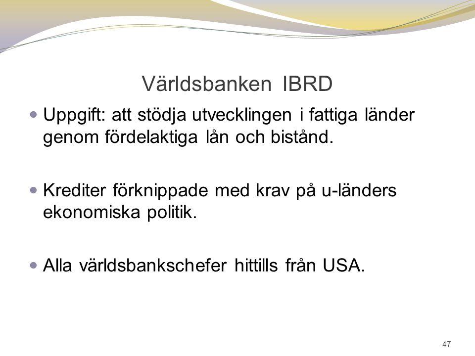 Världsbanken IBRD Uppgift: att stödja utvecklingen i fattiga länder genom fördelaktiga lån och bistånd.