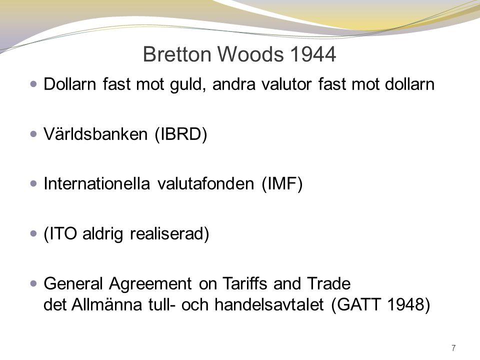 Bretton Woods 1944 Dollarn fast mot guld, andra valutor fast mot dollarn. Världsbanken (IBRD) Internationella valutafonden (IMF)