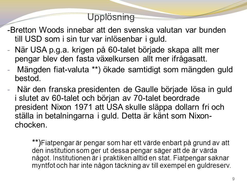 Upplösning -Bretton Woods innebar att den svenska valutan var bunden till USD som i sin tur var inlösenbar i guld.