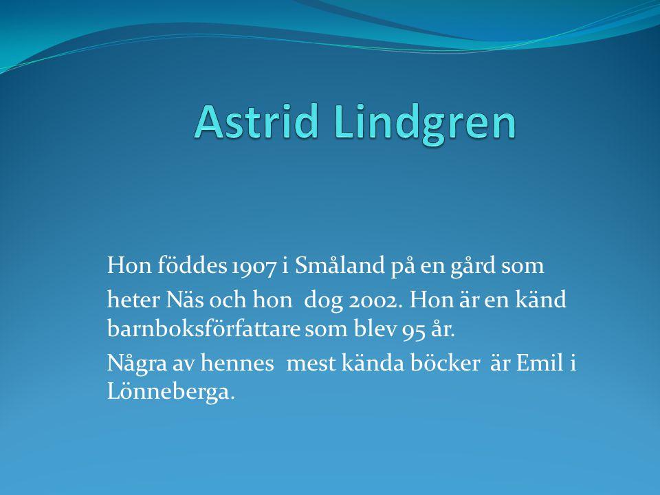 Astrid Lindgren Hon föddes 1907 i Småland på en gård som