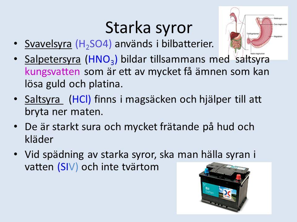 Starka syror Svavelsyra (H2SO4) används i bilbatterier.
