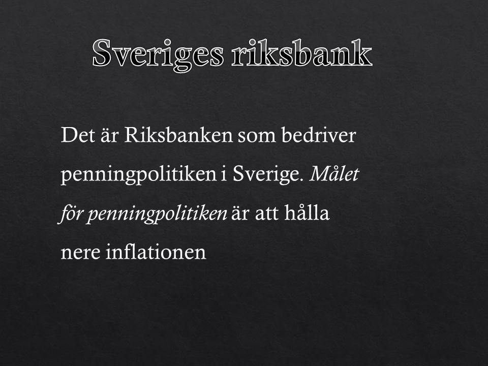 Sveriges riksbank Det är Riksbanken som bedriver penningpolitiken i Sverige.