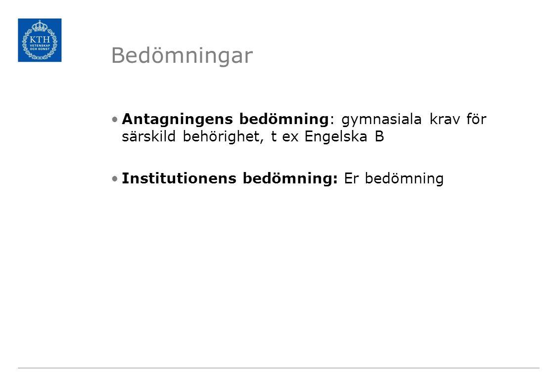 Bedömningar Antagningens bedömning: gymnasiala krav för särskild behörighet, t ex Engelska B.