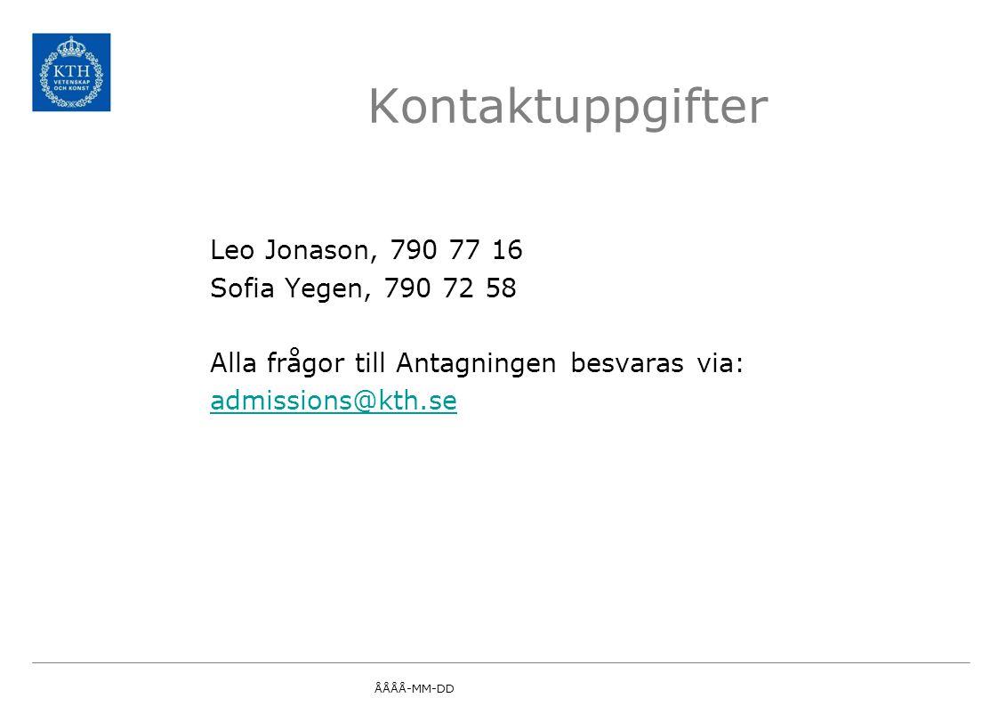 Kontaktuppgifter Leo Jonason, 790 77 16 Sofia Yegen, 790 72 58 Alla frågor till Antagningen besvaras via: admissions@kth.se