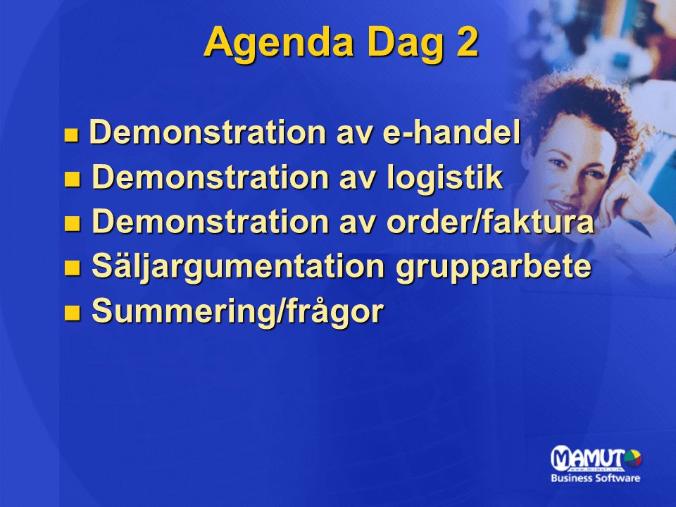 Agenda Dag 2 Demonstration av logistik Demonstration av order/faktura