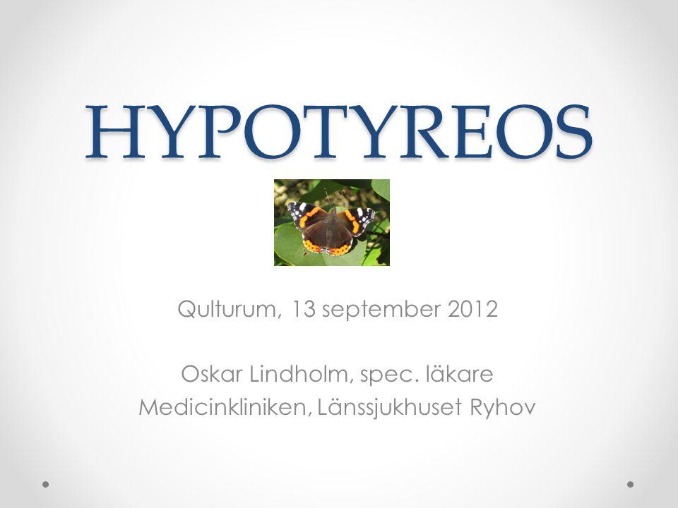 HYPOTYREOS Qulturum, 13 september 2012 Oskar Lindholm, spec. läkare