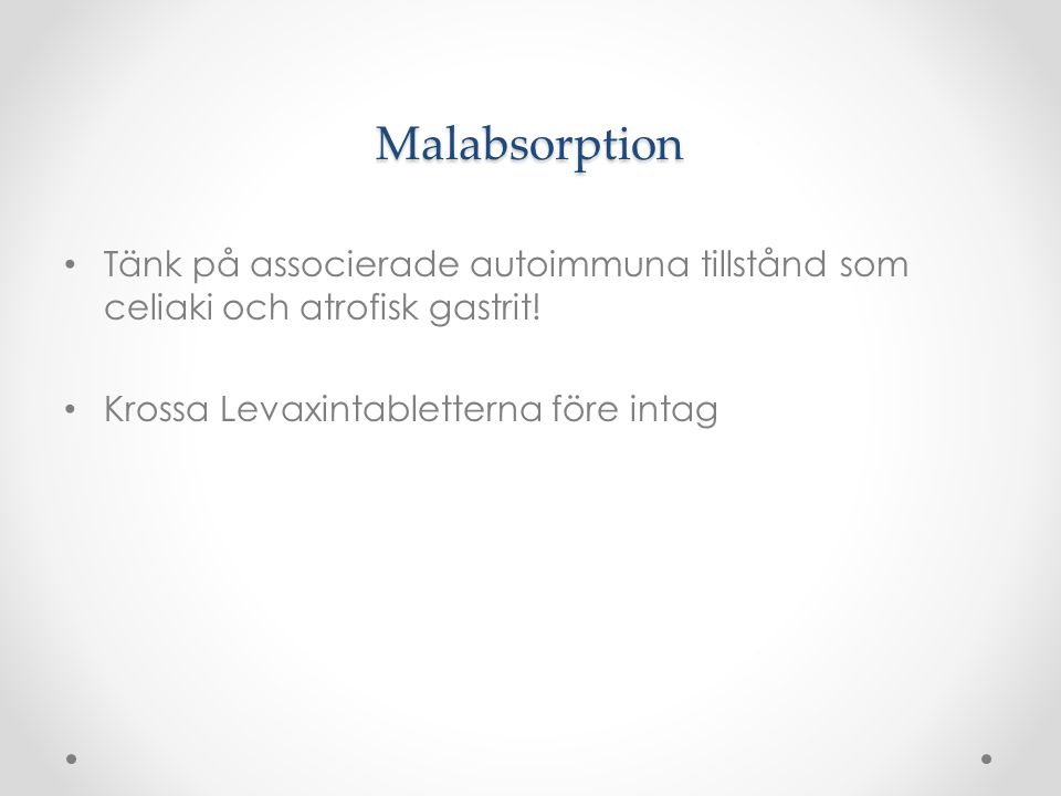 Malabsorption Tänk på associerade autoimmuna tillstånd som celiaki och atrofisk gastrit.