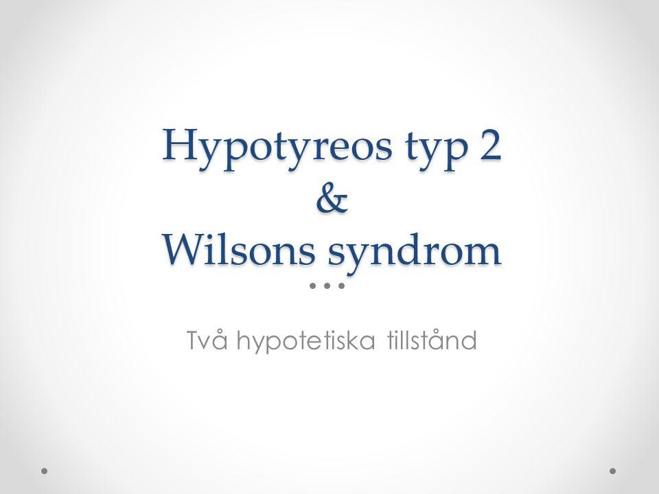 Hypotyreos typ 2 & Wilsons syndrom