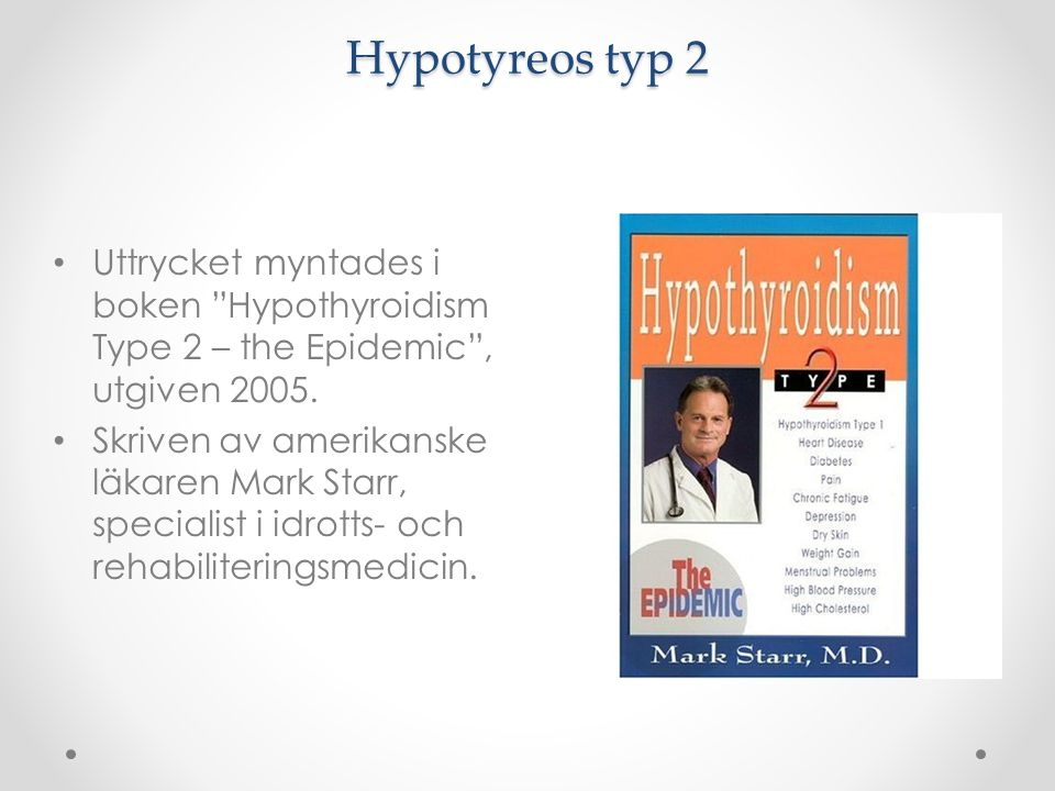 Hypotyreos typ 2 Uttrycket myntades i boken Hypothyroidism Type 2 – the Epidemic , utgiven 2005.