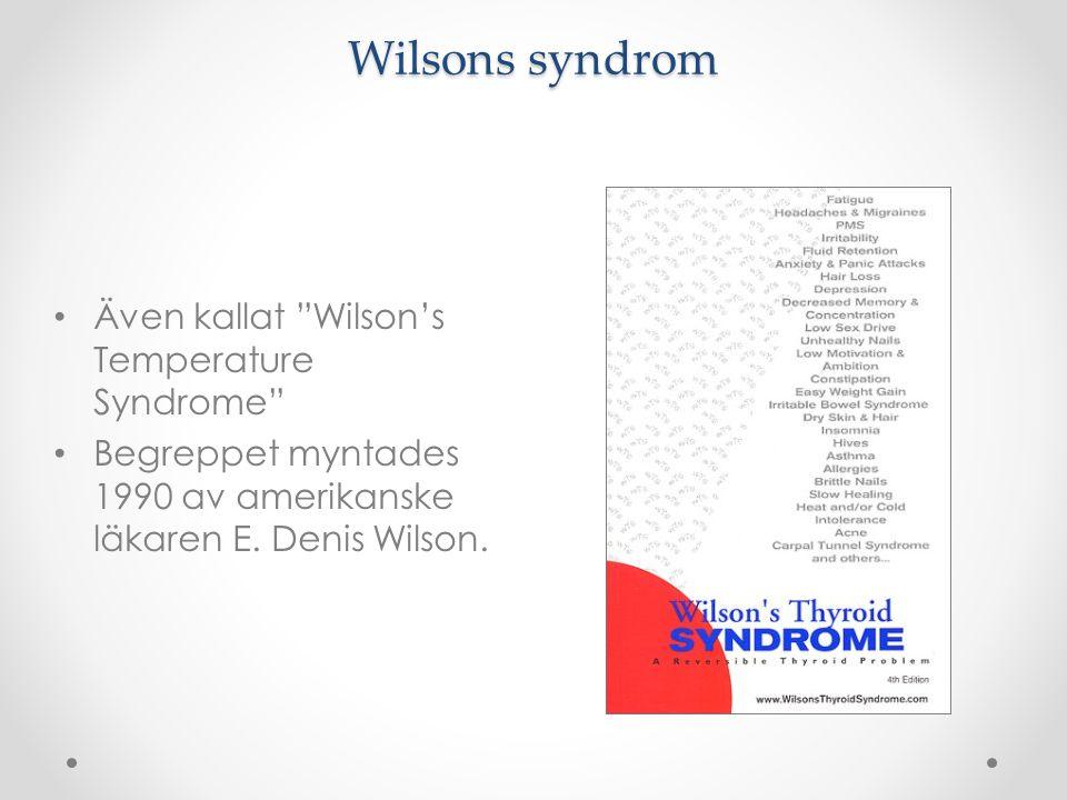 Wilsons syndrom Även kallat Wilson's Temperature Syndrome