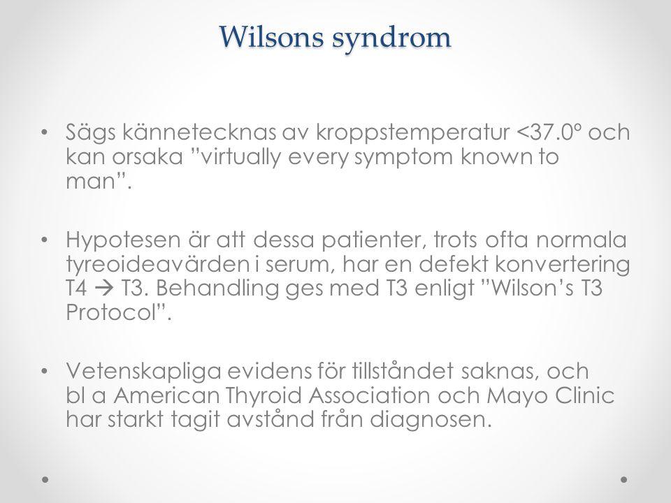 Wilsons syndrom Sägs kännetecknas av kroppstemperatur <37.0º och kan orsaka virtually every symptom known to man .