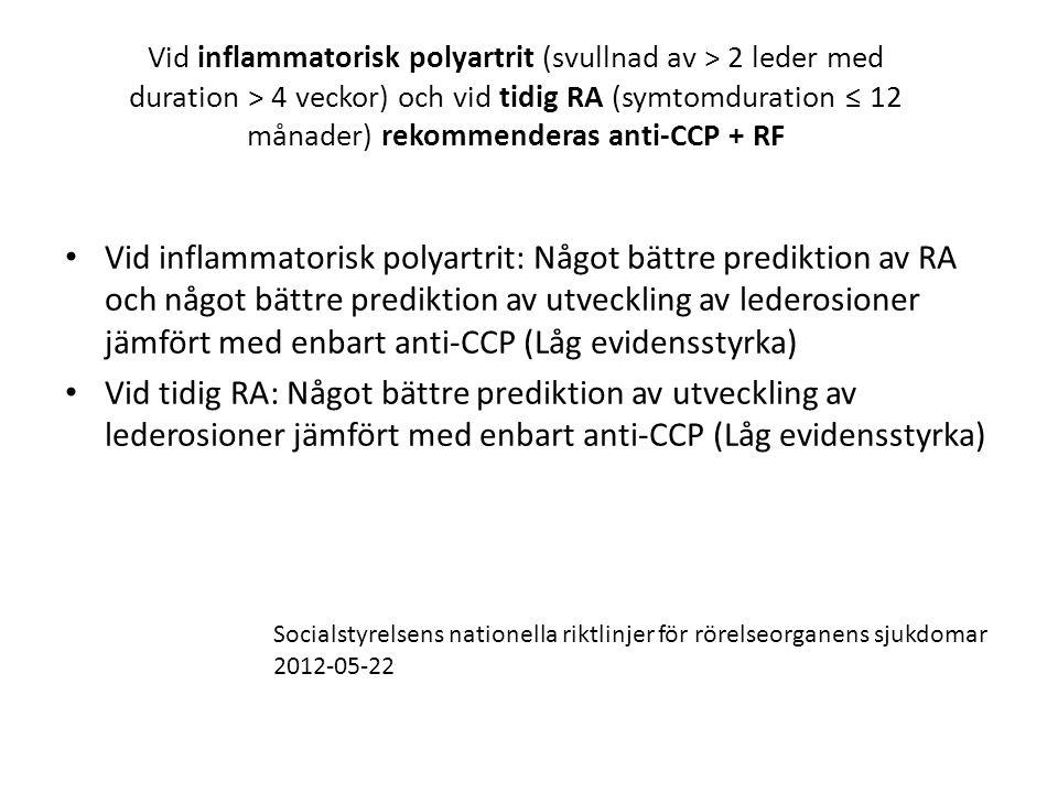 Vid inflammatorisk polyartrit (svullnad av > 2 leder med duration > 4 veckor) och vid tidig RA (symtomduration ≤ 12 månader) rekommenderas anti-CCP + RF