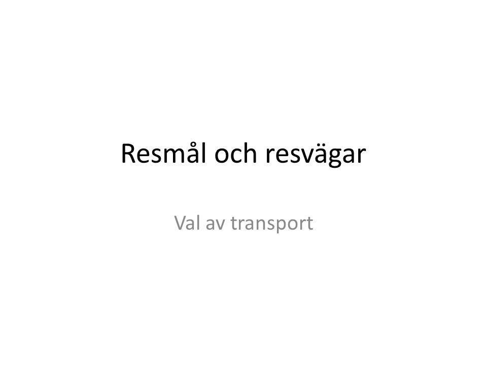 Resmål och resvägar Val av transport