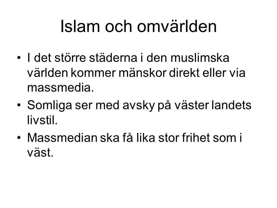 Islam och omvärlden I det större städerna i den muslimska världen kommer mänskor direkt eller via massmedia.