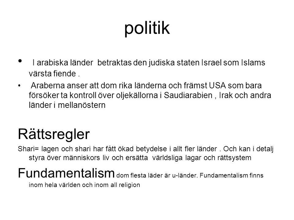 politik I arabiska länder betraktas den judiska staten Israel som Islams värsta fiende .