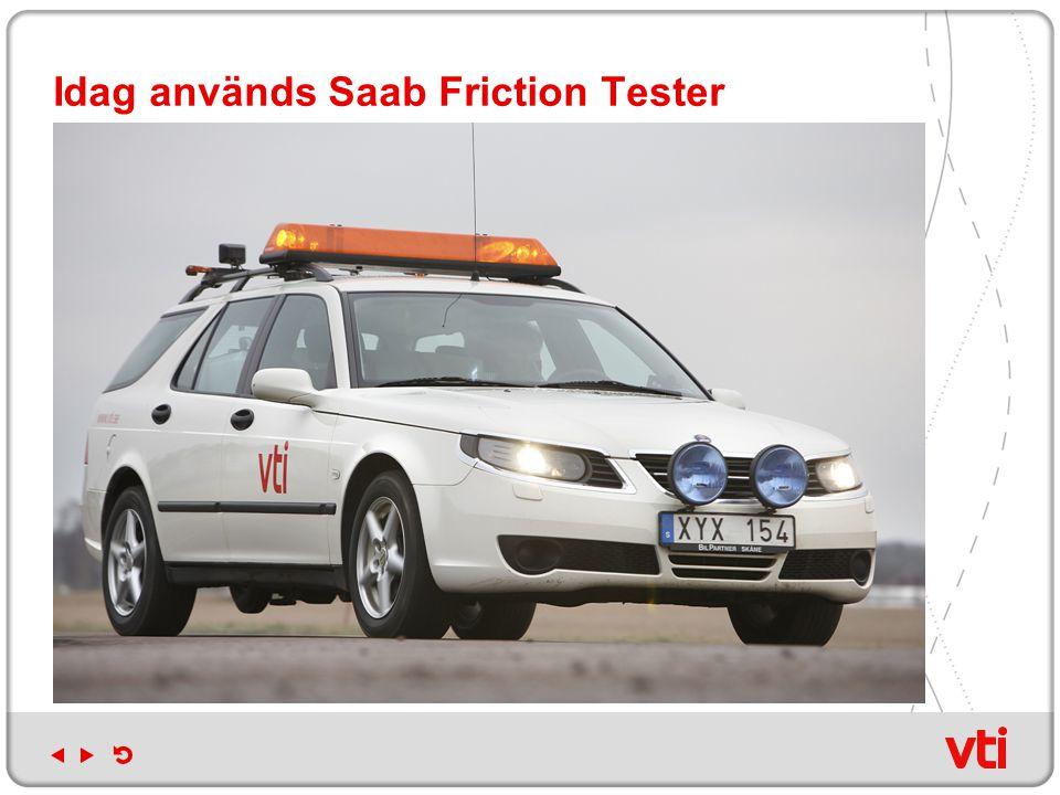Idag används Saab Friction Tester