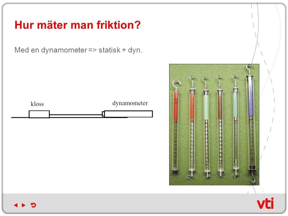 Hur mäter man friktion Med en dynamometer => statisk + dyn.
