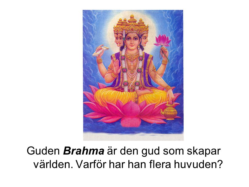 Guden Brahma är den gud som skapar världen