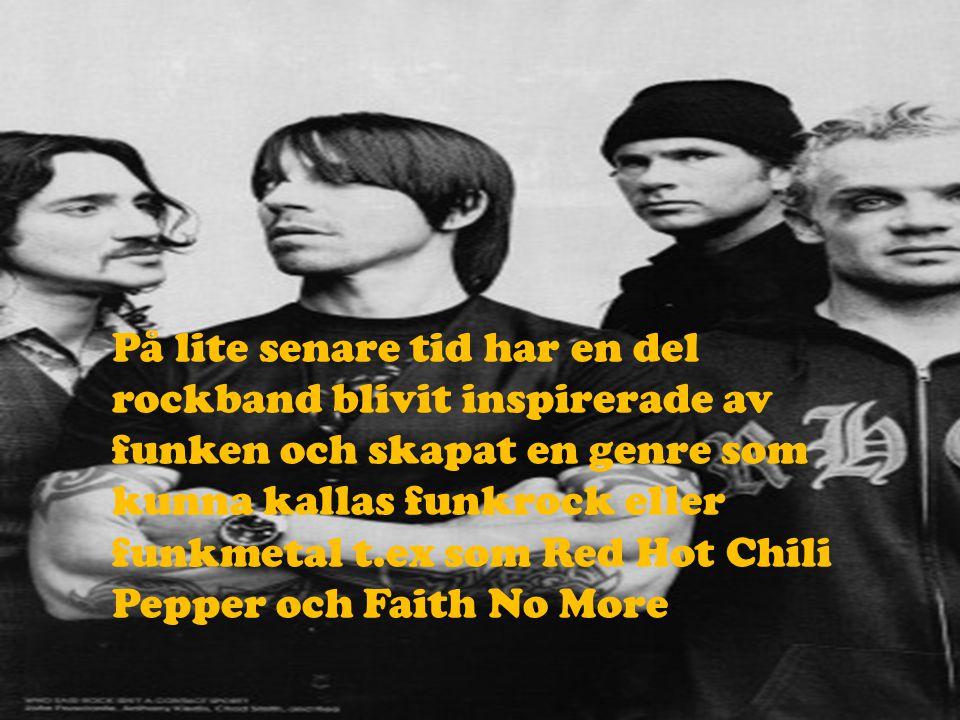 På lite senare tid har en del rockband blivit inspirerade av funken och skapat en genre som kunna kallas funkrock eller funkmetal t.ex som Red Hot Chili Pepper och Faith No More