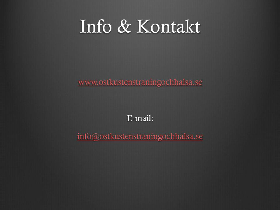 Info & Kontakt www.ostkustenstraningochhalsa.se E-mail: info@ostkustenstraningochhalsa.se