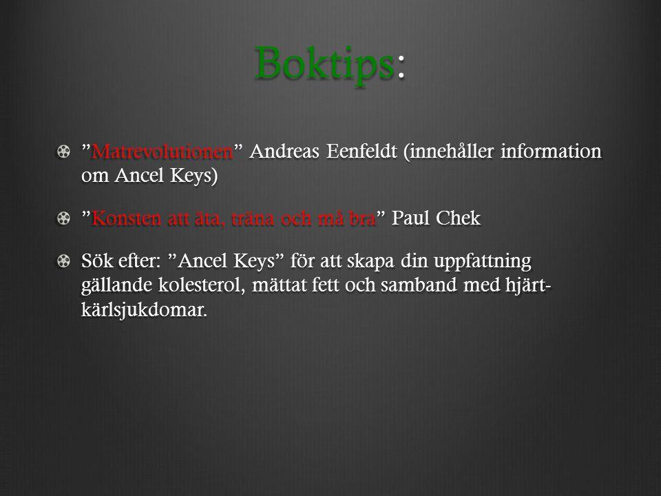 Boktips: Matrevolutionen Andreas Eenfeldt (innehåller information om Ancel Keys) Konsten att äta, träna och må bra Paul Chek.