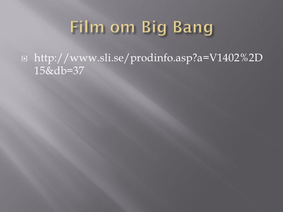 Film om Big Bang http://www.sli.se/prodinfo.asp a=V1402%2D15&db=37