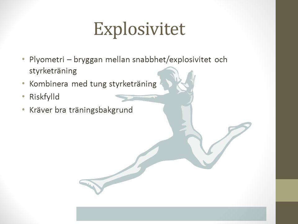 Explosivitet Plyometri – bryggan mellan snabbhet/explosivitet och styrketräning. Kombinera med tung styrketräning.