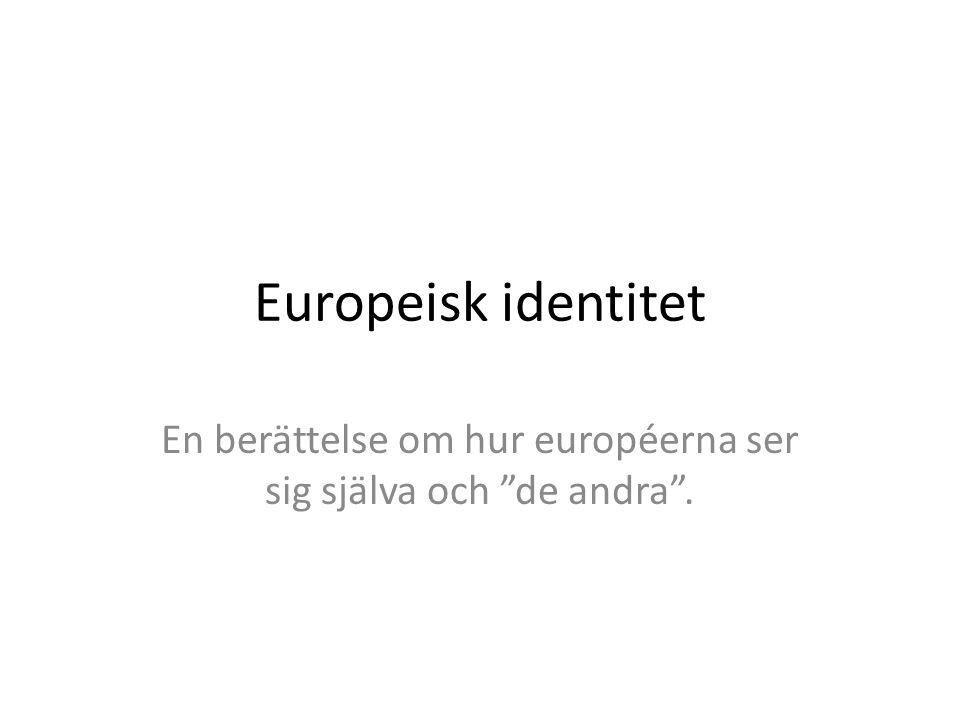 En berättelse om hur européerna ser sig själva och de andra .