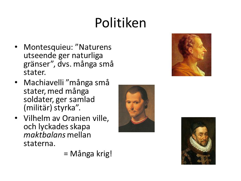 Politiken Montesquieu: Naturens utseende ger naturliga gränser , dvs. många små stater.