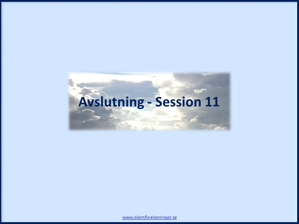 Avslutning - Session 11 www.islamforelasningar.se
