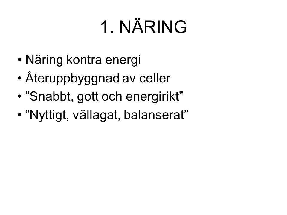 1. NÄRING • Näring kontra energi • Återuppbyggnad av celler