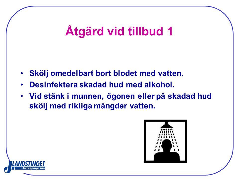 Åtgärd vid tillbud 1 Skölj omedelbart bort blodet med vatten.