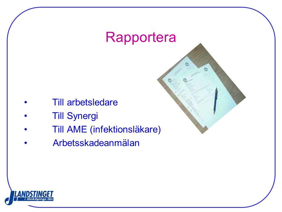 Rapportera Till arbetsledare Till Synergi Till AME (infektionsläkare)