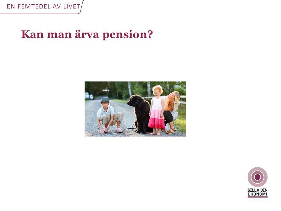 Kan man ärva pension EN FEMTEDEL AV LIVET