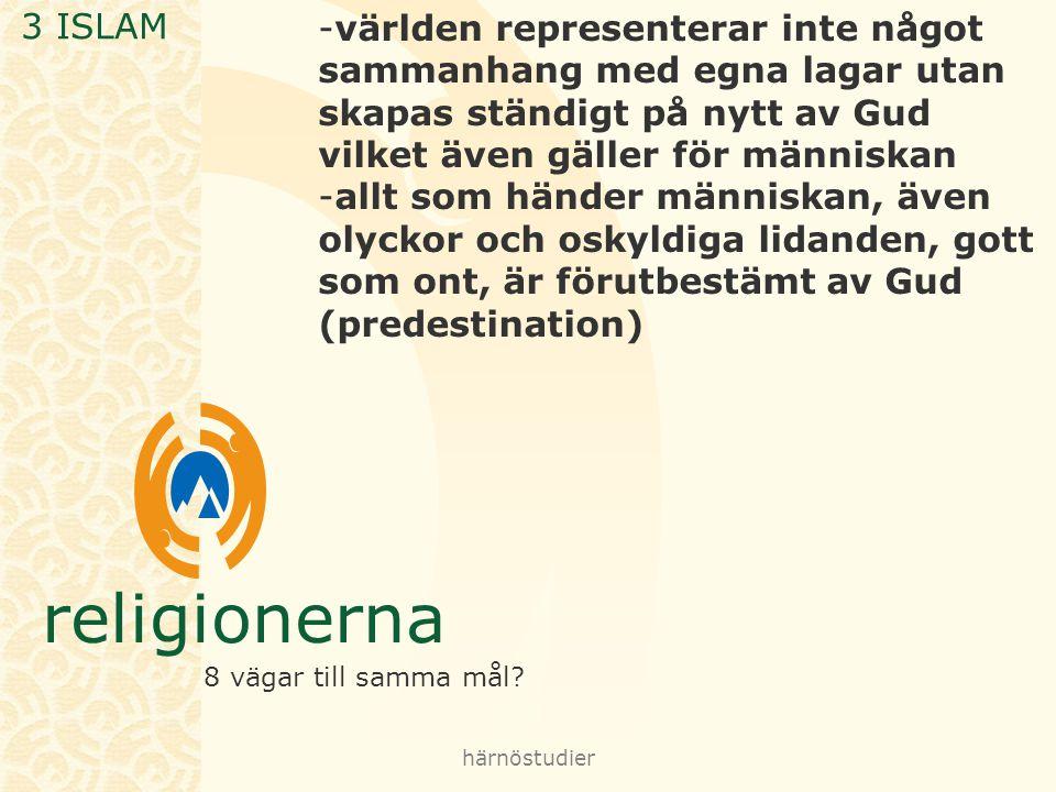 3 ISLAM världen representerar inte något sammanhang med egna lagar utan skapas ständigt på nytt av Gud vilket även gäller för människan.
