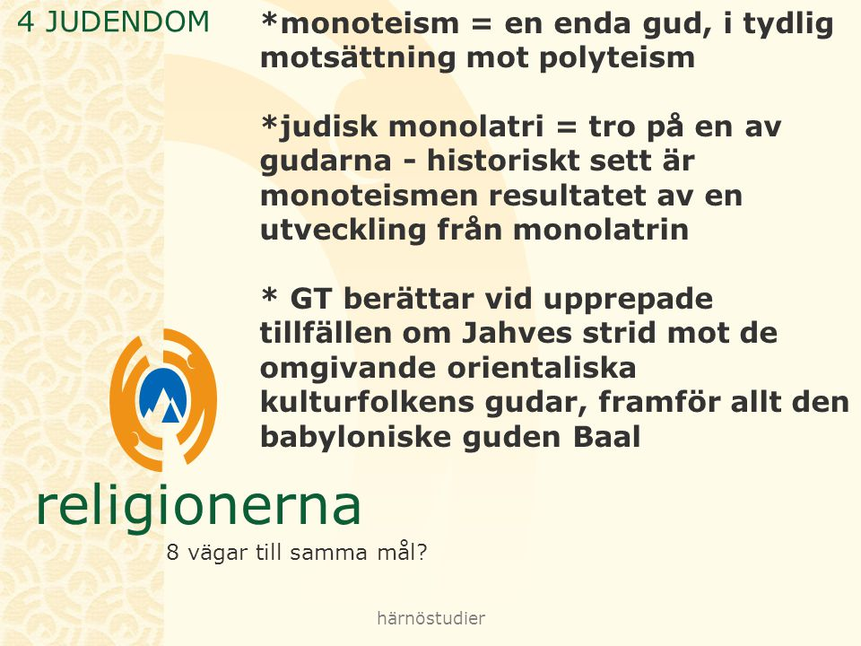 *monoteism = en enda gud, i tydlig motsättning mot polyteism