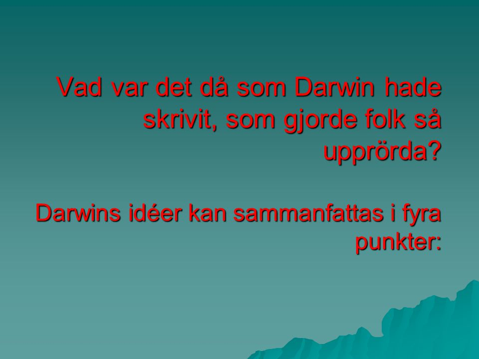Vad var det då som Darwin hade skrivit, som gjorde folk så upprörda