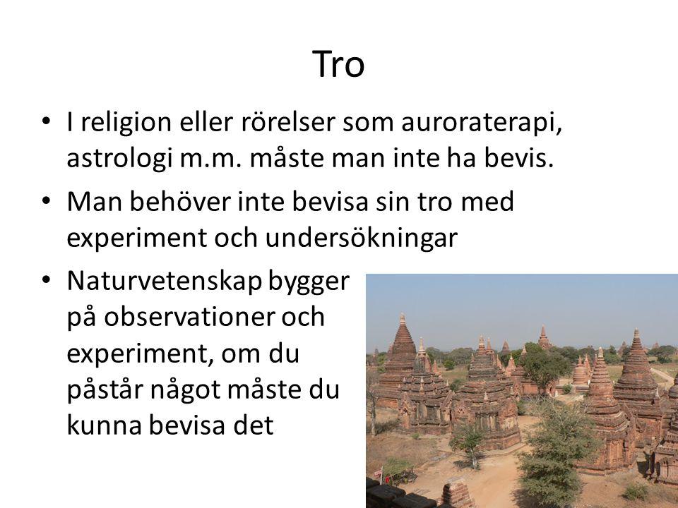 Tro I religion eller rörelser som auroraterapi, astrologi m.m. måste man inte ha bevis.