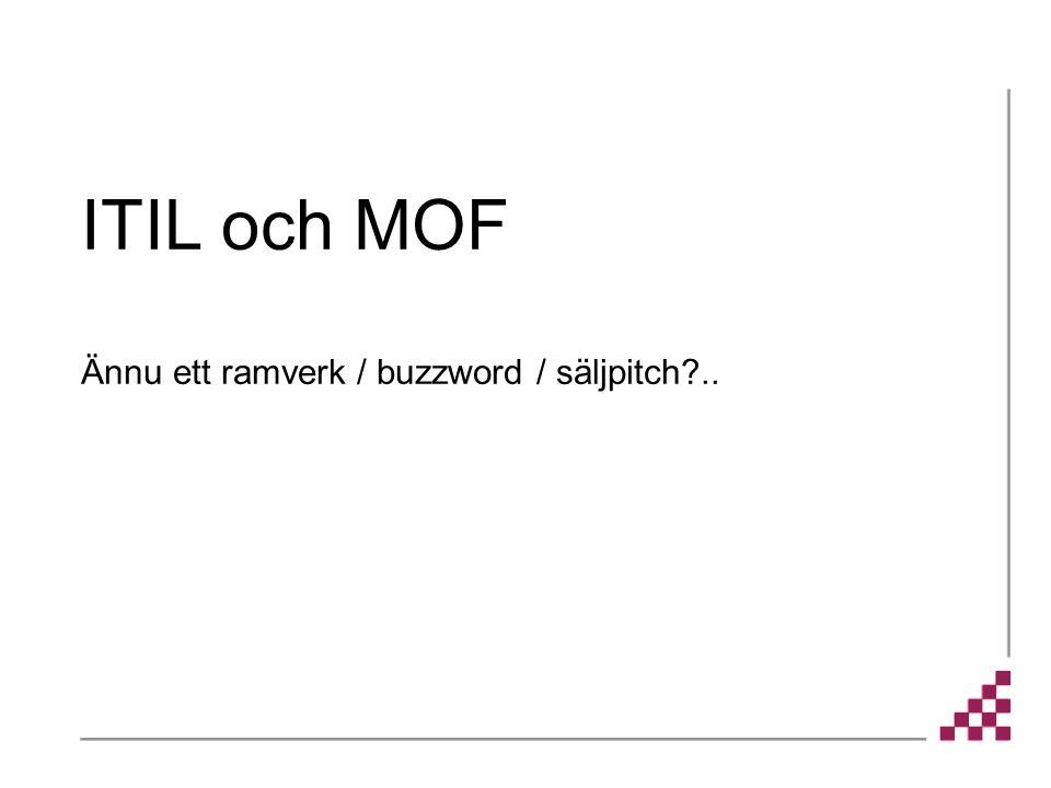ITIL och MOF Ännu ett ramverk / buzzword / säljpitch ..