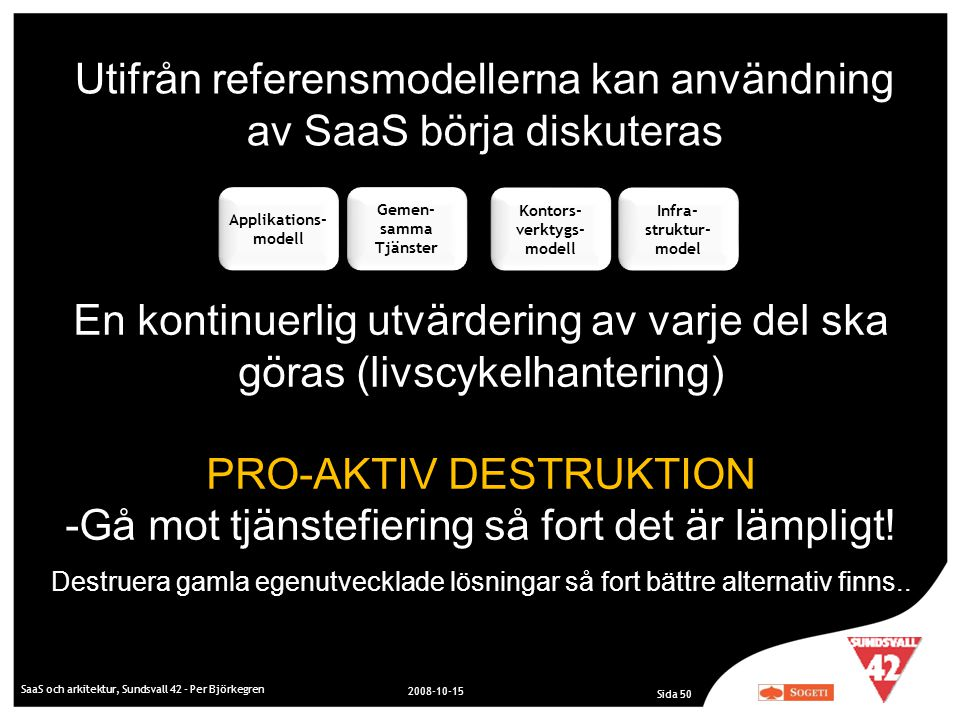 Utifrån referensmodellerna kan användning av SaaS börja diskuteras