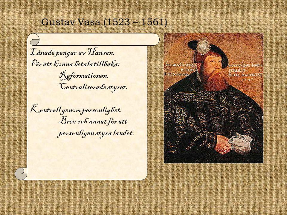 Gustav Vasa (1523 – 1561) Lånade pengar av Hansan. För att kunna betala tillbaka: Reformationen. Centraliserade styret.