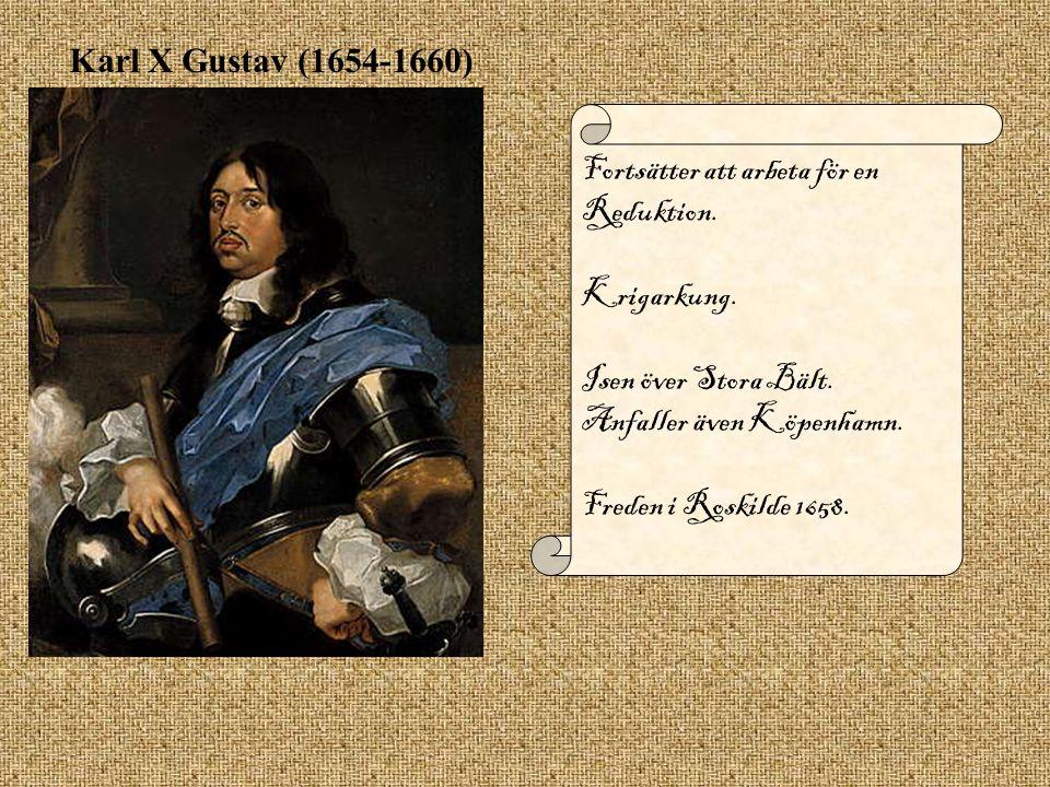 Karl X Gustav (1654-1660) Fortsätter att arbeta för en Reduktion. Krigarkung. Isen över Stora Bält.