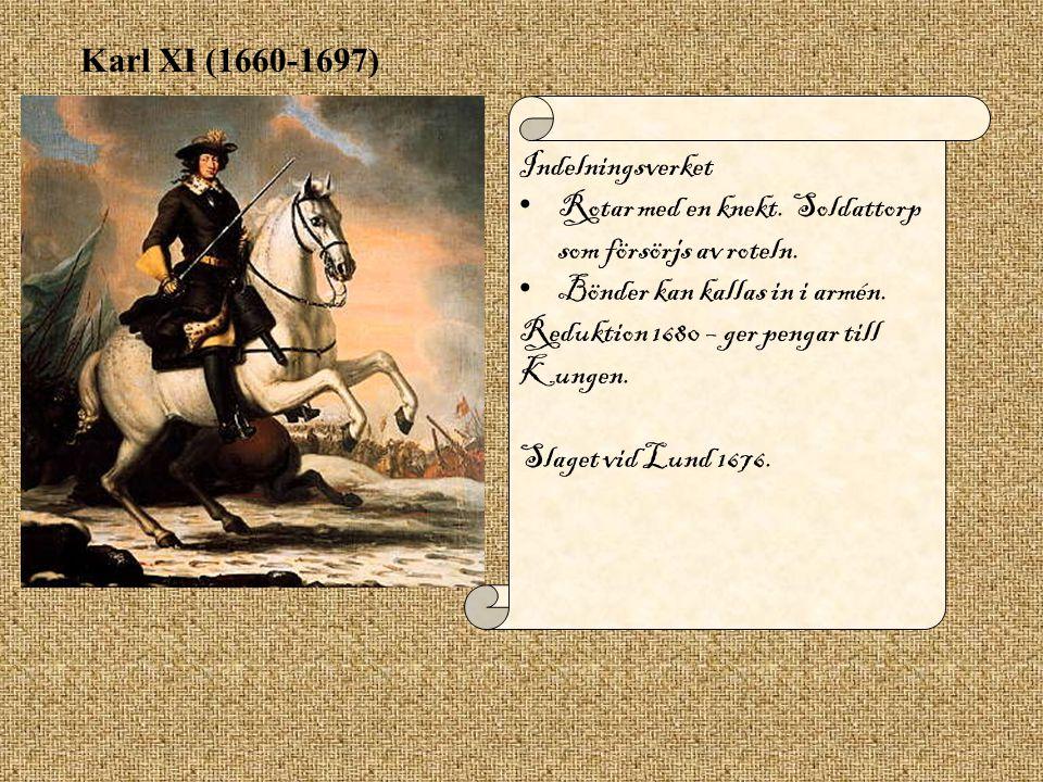 Karl XI (1660-1697) Indelningsverket. Rotar med en knekt. Soldattorp som försörjs av roteln. Bönder kan kallas in i armén.